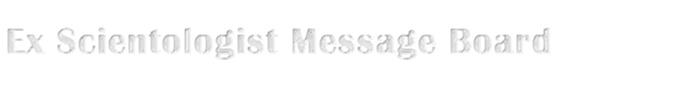 Ex Scientologist Message Board