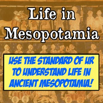 Ancient Mesopotamia & Standard of Ur! Students understand life in Mesopotamia!This Mesopotamia lesson is included in the much larger Ancient Egypt and Mesopotamia Bundle, located here:Ancient Egypt and Mesopotamia Bundle! 9 Fun Resources for Egypt & Mesopotamia!---------In this highly-engaging activity, students interact with primary sources to learn about life in ancient Mesopotamia.