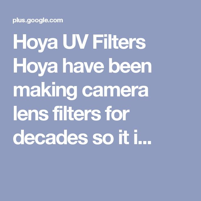 Hoya UV Filters Hoya have been making camera lens filters for decades so it i...
