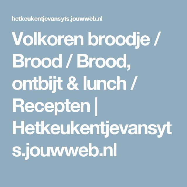 Volkoren broodje / Brood / Brood, ontbijt & lunch / Recepten | Hetkeukentjevansyts.jouwweb.nl
