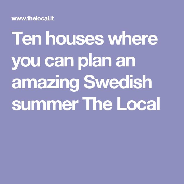 Ten houses where you can plan an amazing Swedish summer The Local