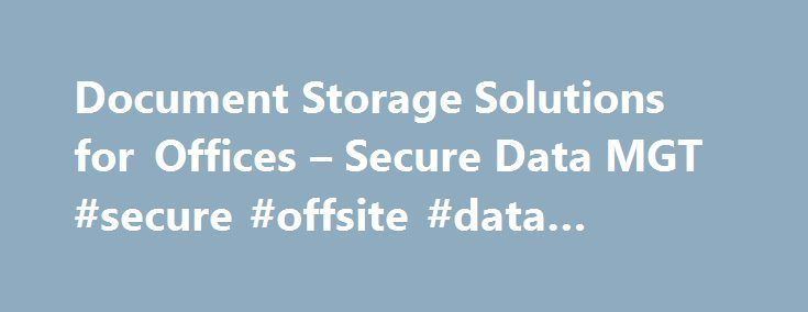 Document Storage Solutions for Offices – Secure Data MGT #secure #offsite #data #storage http://jacksonville.remmont.com/document-storage-solutions-for-offices-secure-data-mgt-secure-offsite-data-storage/  # Never again waste time searching for a document We provide specialist record storage solutions for UK businesses. With us, all of your records are barcode tracked – meaning an inventory that's accounted for 24/7, with a full audit trail from the moment our driver collects from your…
