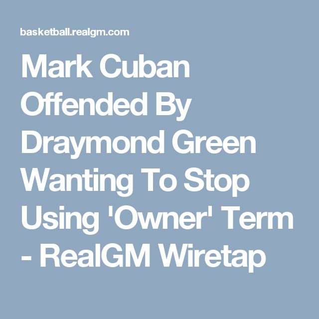 Mark Cuban Offended By Draymond Green Wanting To Stop Using 'Owner' Term - RealGM Wiretap