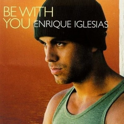 """Be With You""   Enrique Iglesias"