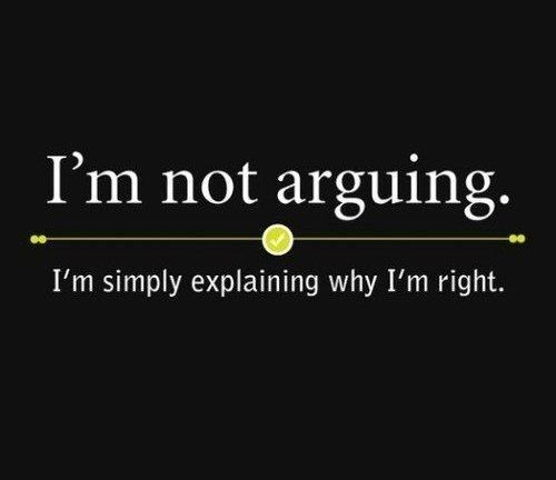 I don't explain why I'm right that much anymore because most people around me are either total assholes or just too stupid to comprehend