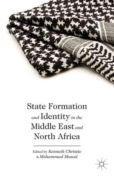 State formation and identity in the Middle East and North Africa / ed. by Kenneth Christie and Mohammad Masad. -- New York ;  Basingstoke :  Palgrave Macmillan,  2013.