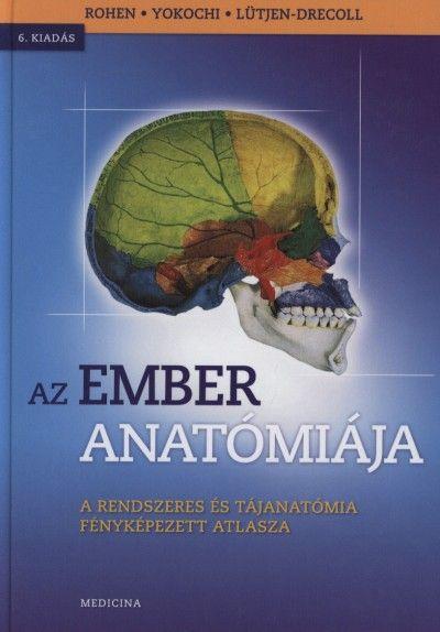 Lütjen-Drecoll Elke - Johannes W. Rohen - Chihiro Yokochi - Az ember anatómiája