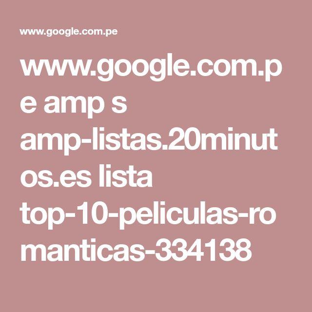 www.google.com.pe amp s amp-listas.20minutos.es lista top-10-peliculas-romanticas-334138