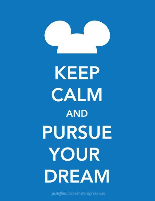 """""""Keep calm and pursue your dream."""" #disney"""
