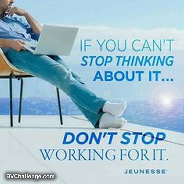 If you can't stop thinking about it ... don't stop working for it. bv yahsuccessblog.com #yahsuccess #optimism #think #jeunesse