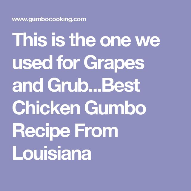 This is the one we used for Grapes and Grub...Best Chicken Gumbo Recipe From Louisiana