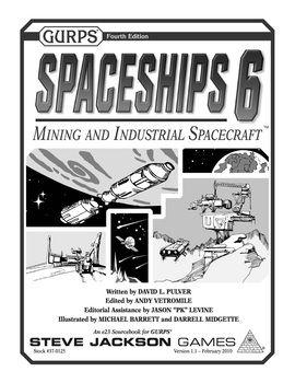 There's Gold in Them Thar Moons!  GURPS Spaceships 6: Mining and Industrial Spacecraft equips you to exploit the not-so-empty void for commercial gain. It includes 29 ready-to-use vessels, from orbital factories, mining platforms, and shipyards . . . through salvage spacecraft, tugs, and tankers . . . to the TL12^ Leviathan-class constructor, for those times when you just have to demolish a planet to make way for a hyperspace bypass. Alongside these are rules for building, repairing…