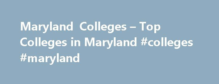 Maryland Colleges – Top Colleges in Maryland #colleges #maryland http://papua-new-guinea.remmont.com/maryland-colleges-top-colleges-in-maryland-colleges-maryland/  # Maryland Colleges Over 100 colleges and universities are found in the state of Maryland. The majority of the schools are located in and around the Baltimore-Washington area. The University of Maryland, Baltimore is probably the most well-known public school while the highly selective Johns Hopkins University tops the offering of…