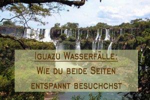Meine 13 Tipps zum Besuch der Iguazu Wasserfälle. [FAQ + Karte]