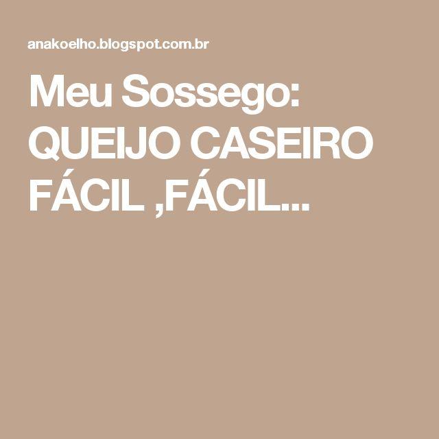 Meu Sossego: QUEIJO CASEIRO FÁCIL ,FÁCIL...