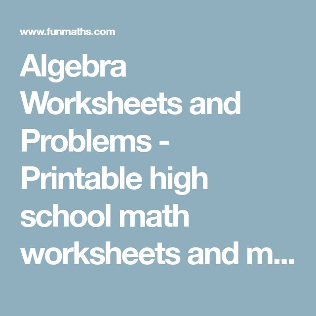 Algebra Worksheets and Problems - Printable high school math worksheets and maths problems for students, teachers, relief teachers.