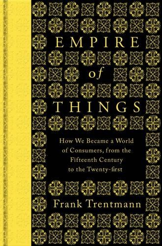 Empire of Things: How We Became a World of Consumers, from the Fifteenth Century to the Twenty-First - What we consume has become the defining feature of our lives: our economies live or die by spending, we are treated more as consumers than workers, and even public services are presented to us as products in a supermarket. In this monumental study, acclaimed historian Frank Trentmann unfolds the extraordinary history that has shaped our material world, from late Ming China, Renaissance…