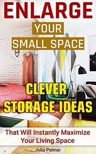 Enlarge Your Small Space 20 Clever Storage Ideas That