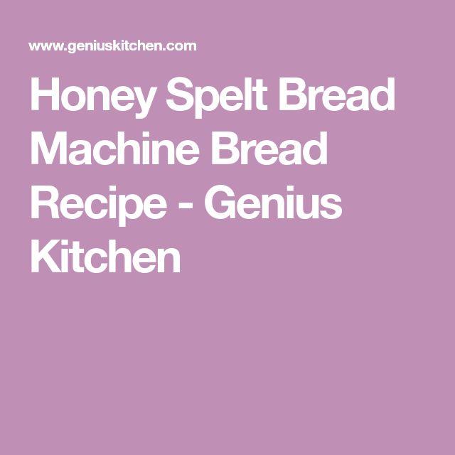 Honey Spelt Bread Machine Bread Recipe - Genius Kitchen