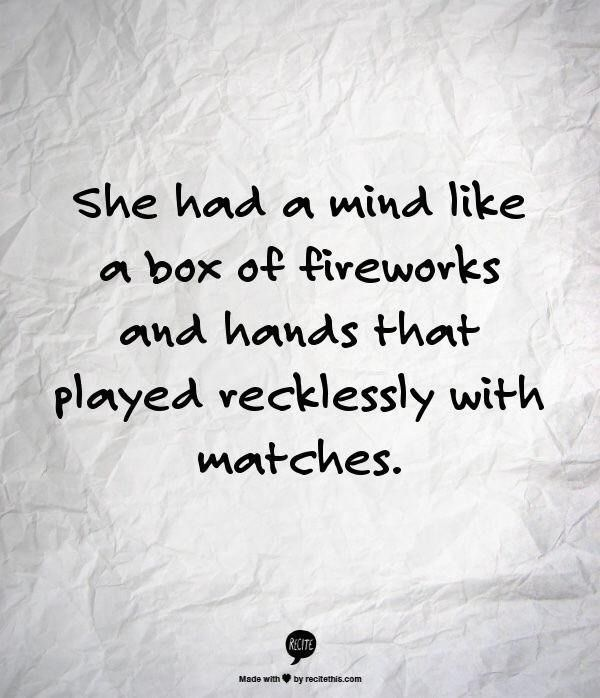 """""""She had a mind like a box of fireworks and hands that played recklessly with matches."""" - Michael Faudet"""