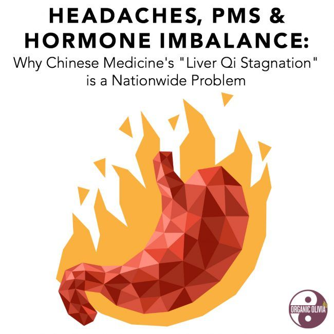 Headaches, PMS & Hormone Imbalance: Why Chinese Medicine's Liver Qi Stagnation is a Nationwide Problem – Organic Olivia