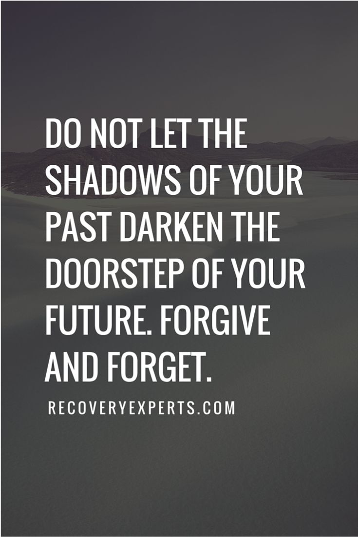 Inspirational Quotes: Do not let the shadows of your past darken the doorstep of your future. Forgive and forget. https://recoveryexperts.com/