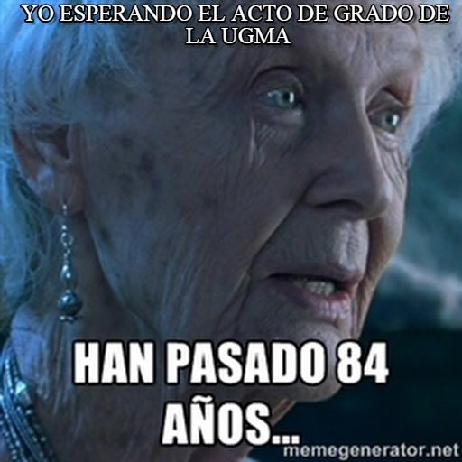 Han pasado 84 años meme (http://www.memegen.es/meme/srlrp7)