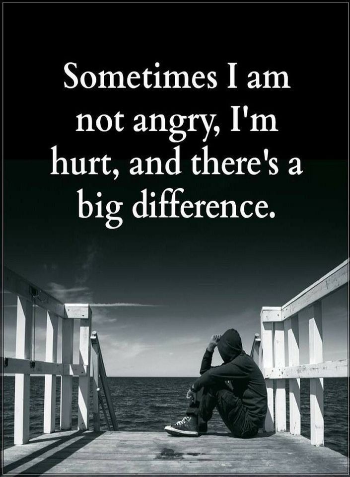 Quotes Sometimes I am not angry, I am hurt, and there's a big difference.