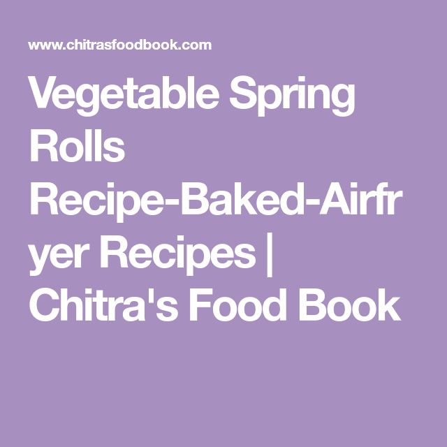 Vegetable Spring Rolls Recipe-Baked-Airfryer Recipes   Chitra's Food Book