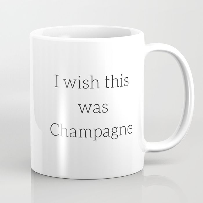 #coffee #champagne #quotes #mug #funny #humour #kitchen #work #tea #society6 #typography