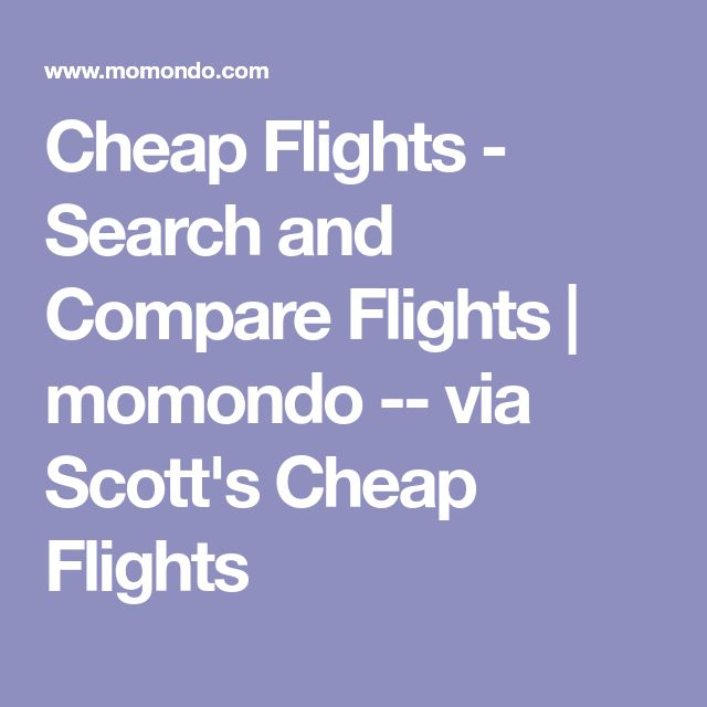 Cheap Flights - Search and Compare Flights | momondo -- via Scott's Cheap Flights #cheapestflights