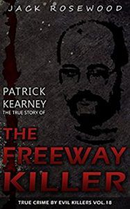 Patrick Kearney: The True Story of The Freeway Killer: Historical Serial Killers and Murderers (True Crime by Evil Killers Book 18) - Emerald Book Reviews