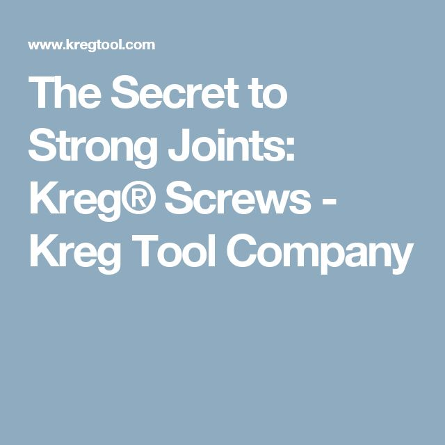 The Secret to Strong Joints: Kreg® Screws - Kreg Tool Company