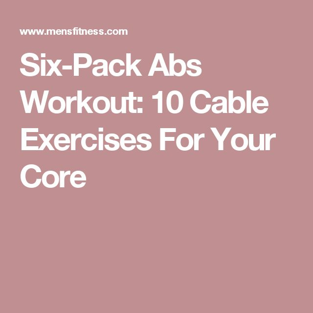 Six-Pack Abs Workout: 10 Cable Exercises For Your Core