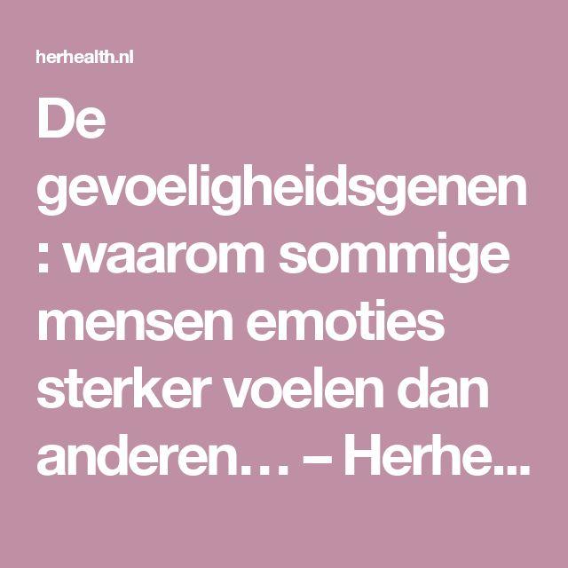 De gevoeligheidsgenen: waarom sommige mensen emoties sterker voelen dan anderen… – Herhealth.nl