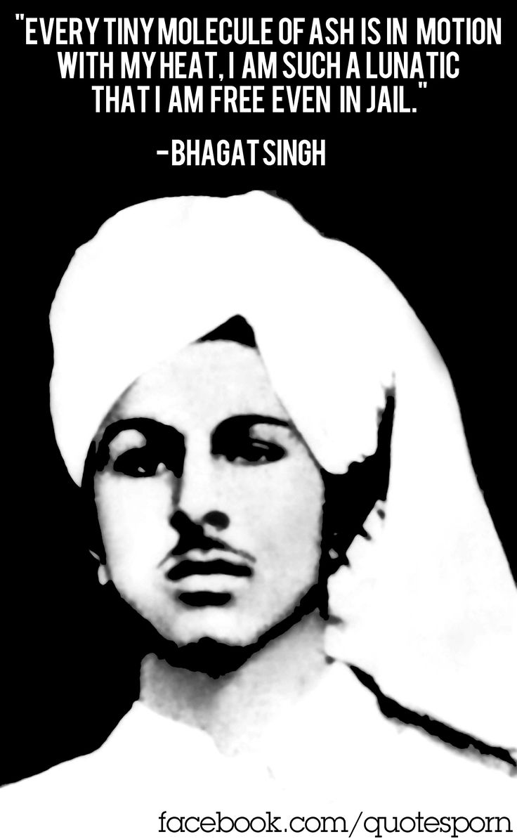 Bhagat Singh(Hanged 1942).A Sikh revolutionary who played important role in organizing militant activity to oust British from India.These young-men were influenced by militancy as opposed to Gandhi-an principles of non-violence.