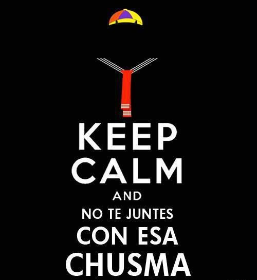 Keep calm and no te juntes con esa chusma