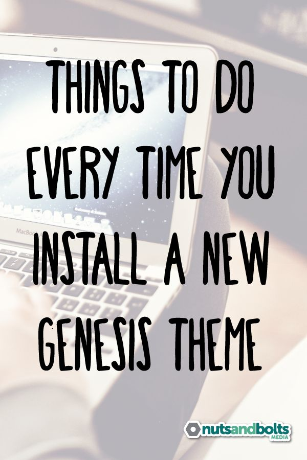 10 Things You Should Do Every Time You Install a New Genesis Child Theme