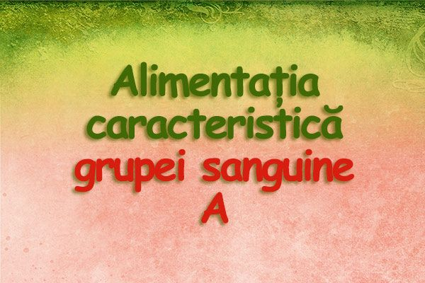 Caracteristicile Grupei A- Primul vegetarian;- Tract digestiv sensibil;- Sistem imunitar tolerant;- Predispozitie pentru boli cardiace, diabet;- Raspunde cel