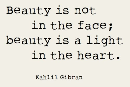 Kahlil Gibran.: Faces Beautiful, Kahlilgibran, Heart, Trav'Lin Lights, The Faces, Real Beautiful, Gibran, Beautiful Quotes, True Beautiful