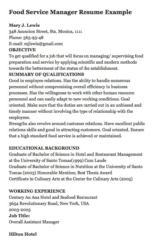There is no doubt that a well written resume has a great potential to be noticed by a prospective employer. In this sample, you will find one written for a food service manager position that has the objectives, work experience as well as education. Food Service Manager Resume Example   Mary...