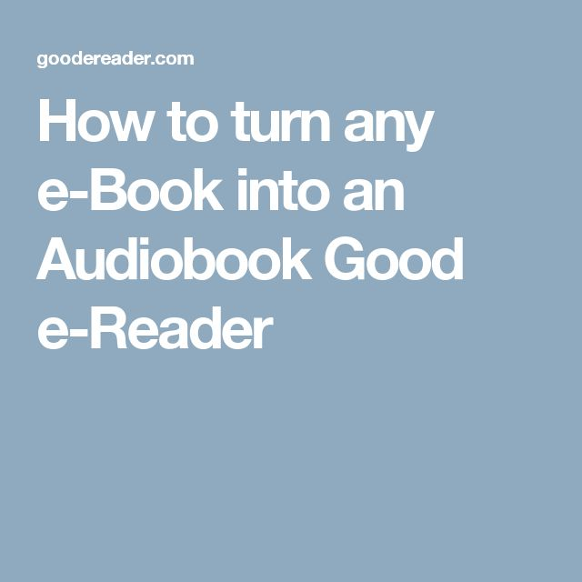 How to turn any e-Book into an Audiobook Good e-Reader