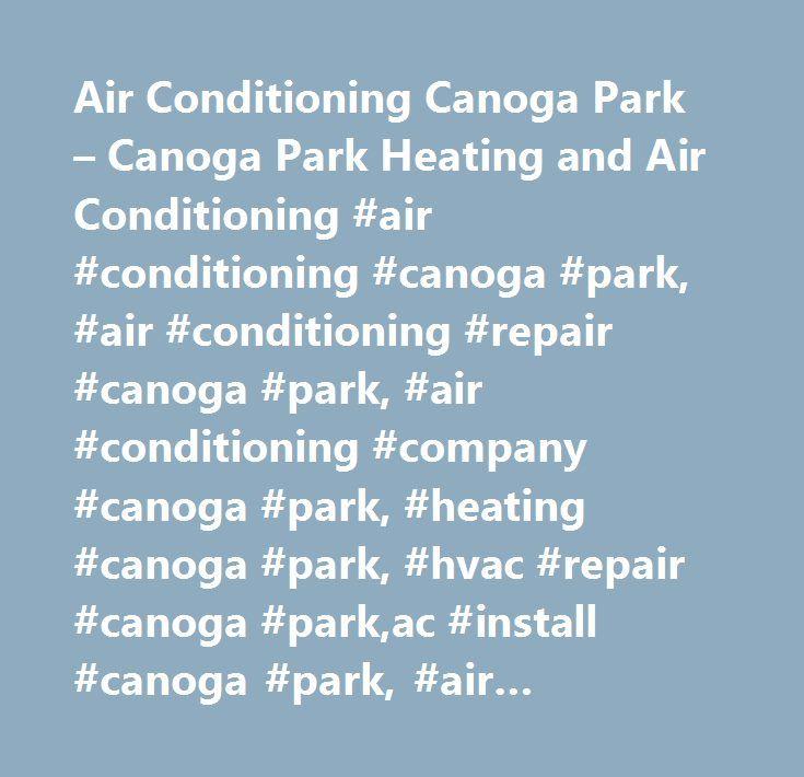 Air Conditioning Canoga Park – Canoga Park Heating and Air Conditioning #air #conditioning #canoga #park, #air #conditioning #repair #canoga #park, #air #conditioning #company #canoga #park, #heating #canoga #park, #hvac #repair #canoga #park,ac #install #canoga #park, #air #conditioning #service #canoga #park, #air #conditioner #repair #canoga #park, #air #conditioner #service #canoga #park, #air #conditioner #contractors #canoga #park, #hvac #repair #canoga #park, #heating #repair #…