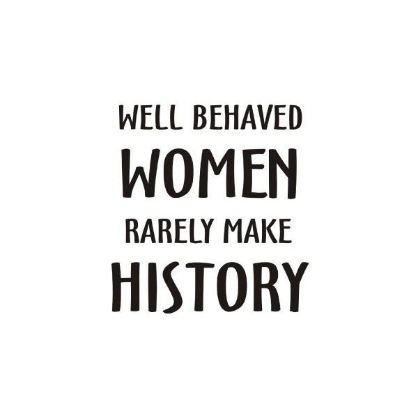 WELL BEHAVED WOMEN RARELY MAKE HISTORY on Ladies Tank Top Cotton (in 13 colors):… (99 SEK) found on Polyvore