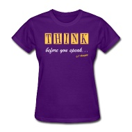 """· ♥♡♥ · THINK · Starting at ONLY $24.99 · This is the women's style, men's is available also. The shirt features two messages. """"THINK before you speak..."""" on the front and """"Is what you're about to say... True? Helpful? Inspiring? Needed? Kind?"""" on the back. Multiple shirt styles and colors to choose from. Grab yours today! :)"""