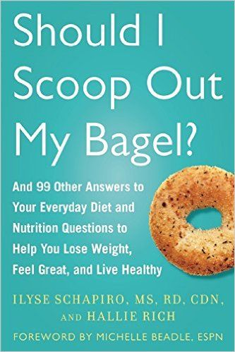 Should I Scoop Out My Bagel?: And 99 Other Answers to Your Everyday Diet and Nutrition Questions to Help You Lose Weight, Feel Great, and Live Healthy: Ilyse Schapiro, Hallie Rich, Michelle Beadle: 9781634502313: Amazon.com: Books
