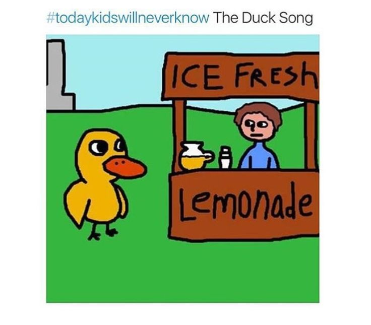 Today's kids will never know how amazing the duck song was.