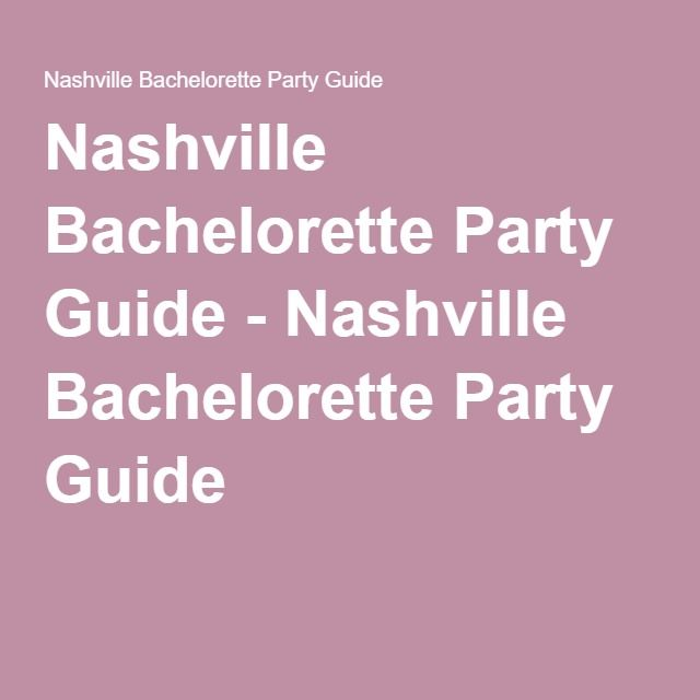 Nashville Bachelorette Party Guide - Nashville Bachelorette Party Guide…