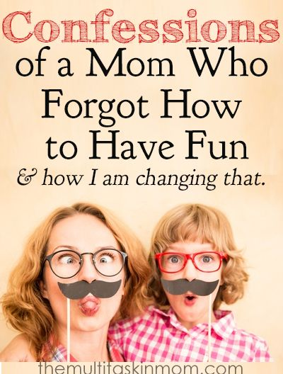 Confessions of the Mom Who Forgot How to Have Fun and What I am Doing to Change That and So Can You
