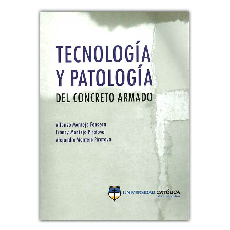 Tecnología y patología del concreto armado  – Universidad Católica de Colombia  http://www.librosyeditores.com/tiendalemoine/3885-tecnologia-y-patologia-del-concreto-armado--9789588465500.html  Editores y distribuidores